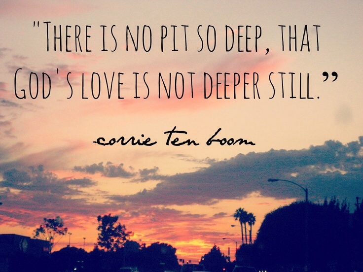 Image result for there is no pit so deep that god's love is not deeper still